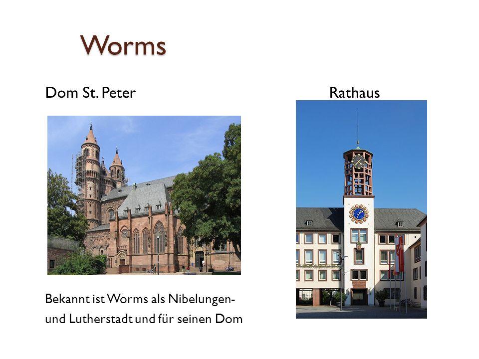Worms Dom St. Peter Bekannt ist Worms als Nibelungen- und Lutherstadt und für seinen Dom Rathaus