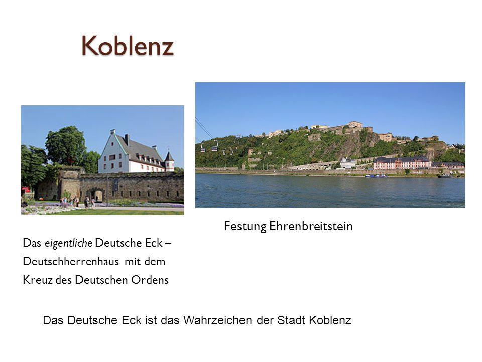 Koblenz Das eigentliche Deutsche Eck – Deutschherrenhaus mit dem Kreuz des Deutschen Ordens Festung Ehrenbreitstein Das Deutsche Eck ist das Wahrzeichen der Stadt Koblenz