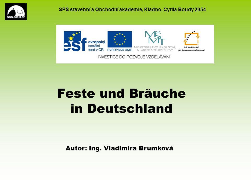 SPŠ stavební a Obchodní akademie, Kladno, Cyrila Boudy 2954 Feste und Bräuche in Deutschland Autor: Ing. Vladimíra Brumková