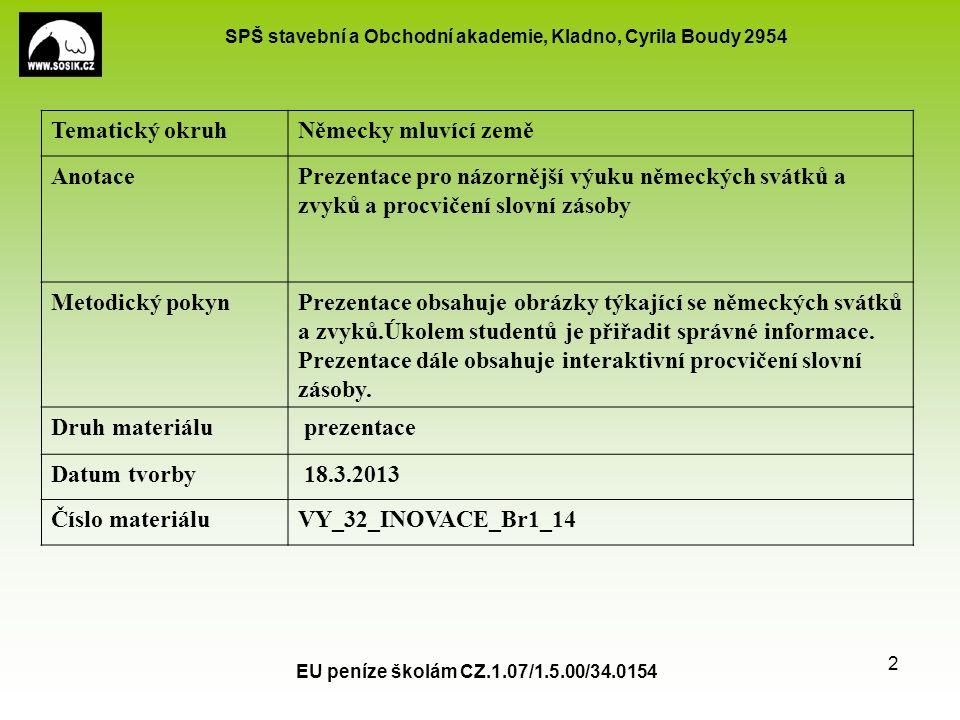 SPŠ stavební a Obchodní akademie, Kladno, Cyrila Boudy 2954 EU peníze školám CZ.1.07/1.5.00/34.0154 3 Wie heißen folgende Feste und wann feiern wir sie, was ist typisch.