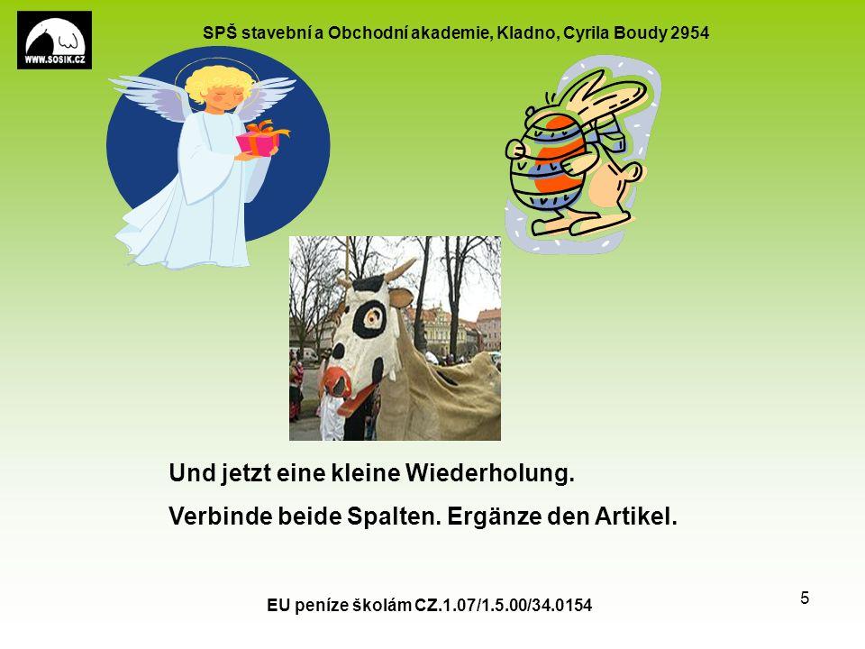 SPŠ stavební a Obchodní akademie, Kladno, Cyrila Boudy 2954 EU peníze školám CZ.1.07/1.5.00/34.0154 5 Und jetzt eine kleine Wiederholung.