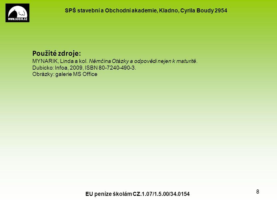 SPŠ stavební a Obchodní akademie, Kladno, Cyrila Boudy 2954 EU peníze školám CZ.1.07/1.5.00/34.0154 8 Použité zdroje: MYNARIK, Linda a kol.