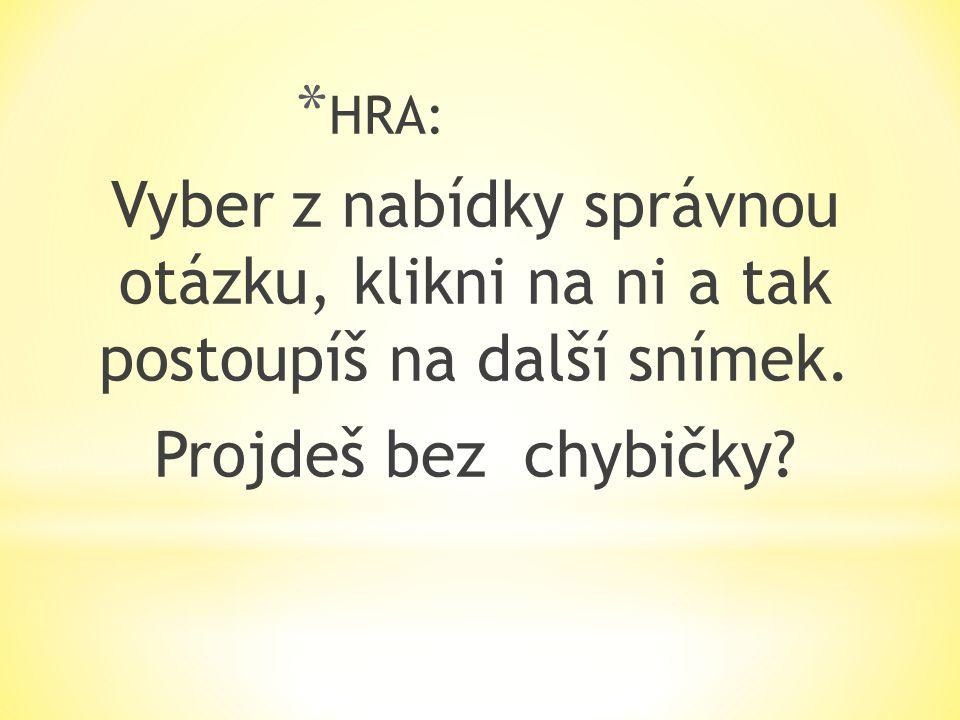 * HRA: Vyber z nabídky správnou otázku, klikni na ni a tak postoupíš na další snímek.