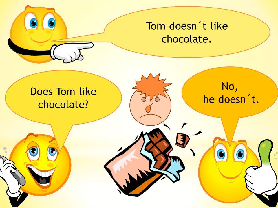 Ann likes chocolate.Tom doesn´t like chocolate. Does Ann like chocolate ?Does Tom like chocolate .