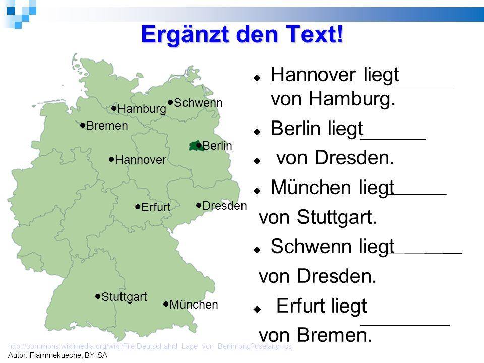 Ergänzt den Text.  Hannover liegt von Hamburg.  Berlin liegt  von Dresden.