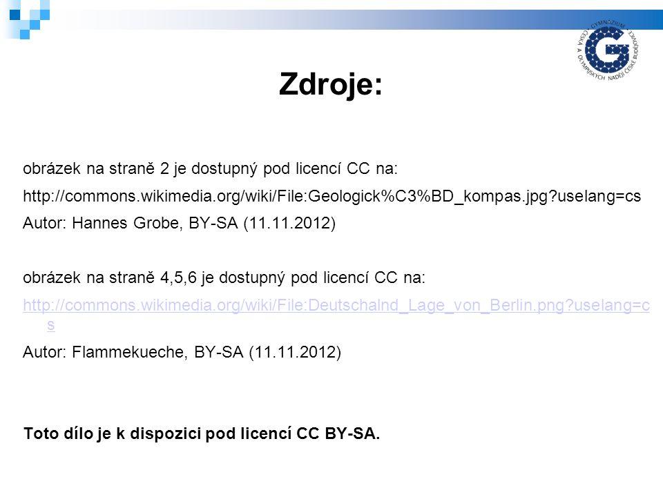 Zdroje: obrázek na straně 2 je dostupný pod licencí CC na: http://commons.wikimedia.org/wiki/File:Geologick%C3%BD_kompas.jpg?uselang=cs Autor: Hannes Grobe, BY-SA (11.11.2012) obrázek na straně 4,5,6 je dostupný pod licencí CC na: http://commons.wikimedia.org/wiki/File:Deutschalnd_Lage_von_Berlin.png?uselang=c s Autor: Flammekueche, BY-SA (11.11.2012) Toto dílo je k dispozici pod licencí CC BY-SA.