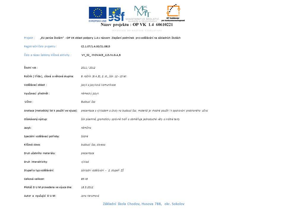 """Projekt : """"EU peníze školám - OP VK oblast podpory 1.4 s názvem Zlepšení podmínek pro vzdělávání na základních školách Registrační číslo projektu : CZ.1.07/1.4.00/21.0815 Číslo a název šablony klíčové aktivity : VY_32_ INOVACE_113.NJ.9.A,B Školní rok : 2011 / 2012 Ročník ( třída ), cílová a věková skupina:9."""