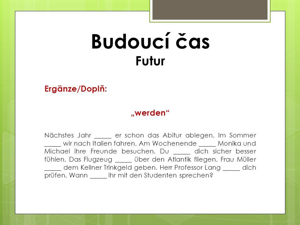 """Ergänze/Doplň: """"werden Nächstes Jahr _____ er schon das Abitur ablegen."""