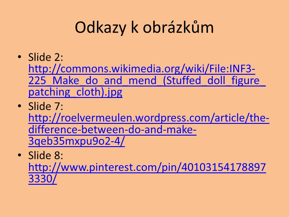 Odkazy k obrázkům Slide 2: http://commons.wikimedia.org/wiki/File:INF3- 225_Make_do_and_mend_(Stuffed_doll_figure_ patching_cloth).jpg http://commons.