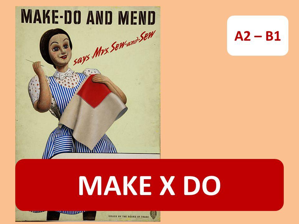 MAKE X DO A2 – B1