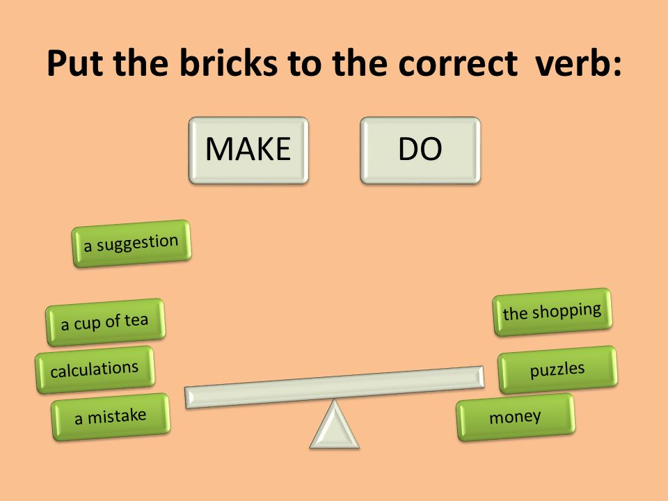 Put the bricks to the correct verb: MAKEDO a suggestiona cup of teamoneya mistakethe shoppingpuzzlescalculations