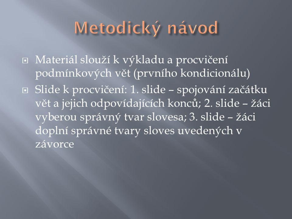  Materiál slouží k výkladu a procvičení podmínkových vět (prvního kondicionálu)  Slide k procvičení: 1. slide – spojování začátku vět a jejich odpov