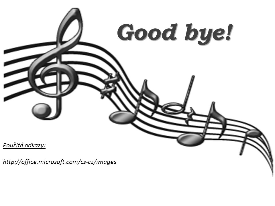 Good bye! Použité odkazy: http://office.microsoft.com/cs-cz/images