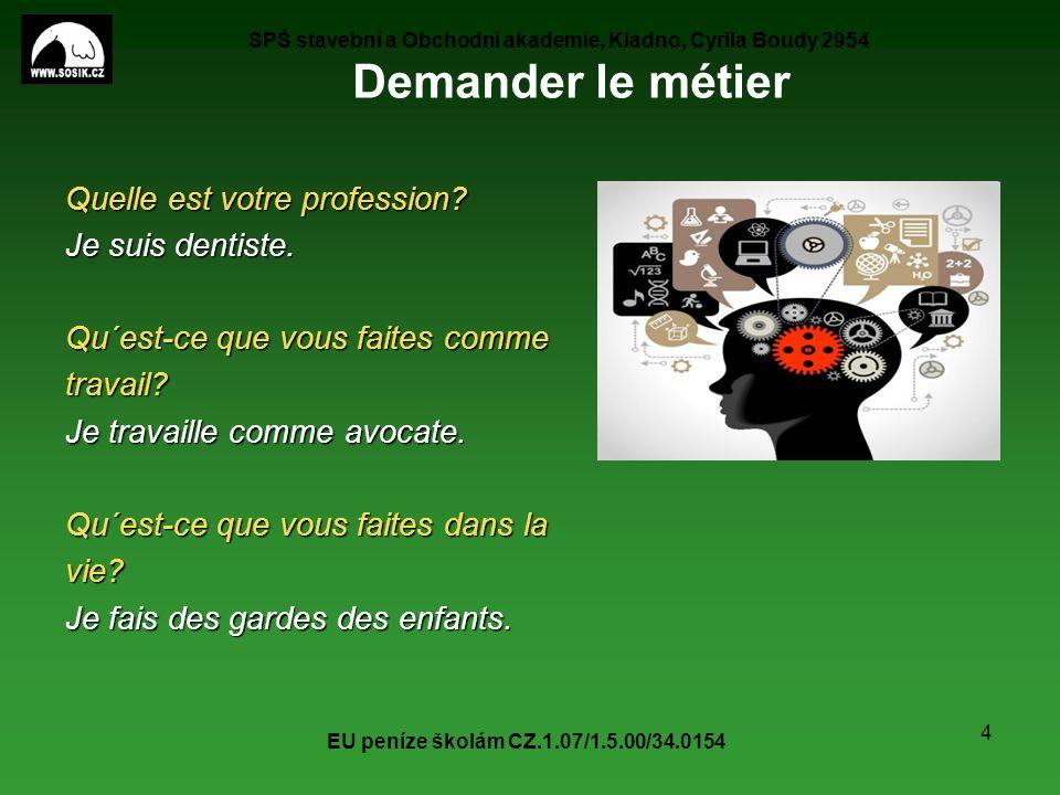SPŠ stavební a Obchodní akademie, Kladno, Cyrila Boudy 2954 EU peníze školám CZ.1.07/1.5.00/34.0154 4 Demander le métier Quelle est votre profession.
