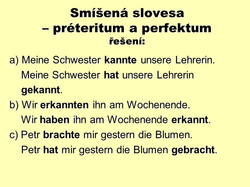 Smíšená slovesa – préteritum a perfektum Přeložte věty: a)Moje sestra znala naši učitelku.