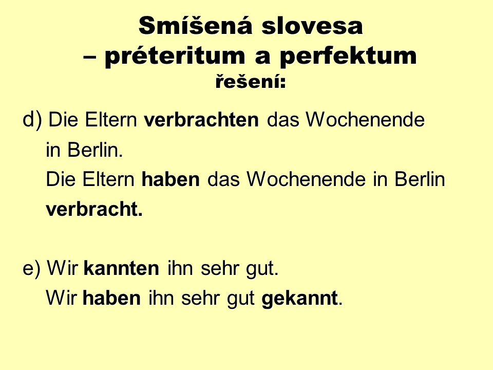 Smíšená slovesa – préteritum a perfektum řešení: a) Meine Schwester kannte unsere Lehrerin.