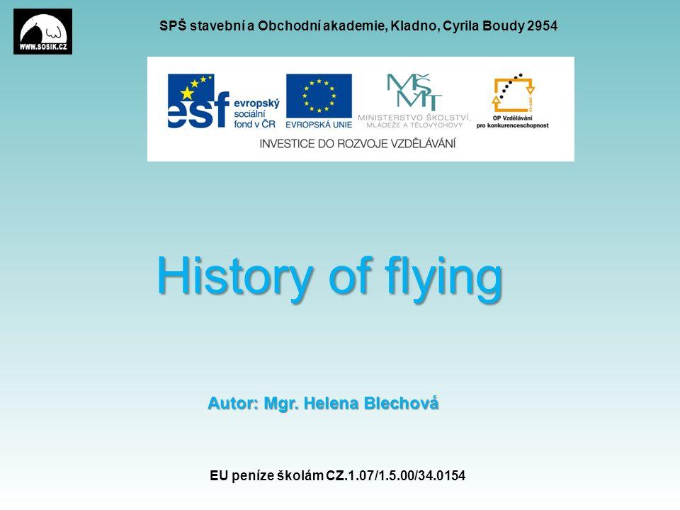 SPŠ stavební a Obchodní akademie, Kladno, Cyrila Boudy 2954 History of flying Autor: Mgr. Helena Blechová EU peníze školám CZ.1.07/1.5.00/34.0154