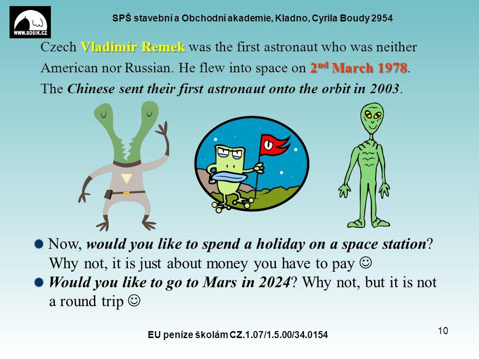 SPŠ stavební a Obchodní akademie, Kladno, Cyrila Boudy 2954 Vladimír Remek Czech Vladimír Remek was the first astronaut who was neither 2 nd March 1978 American nor Russian.