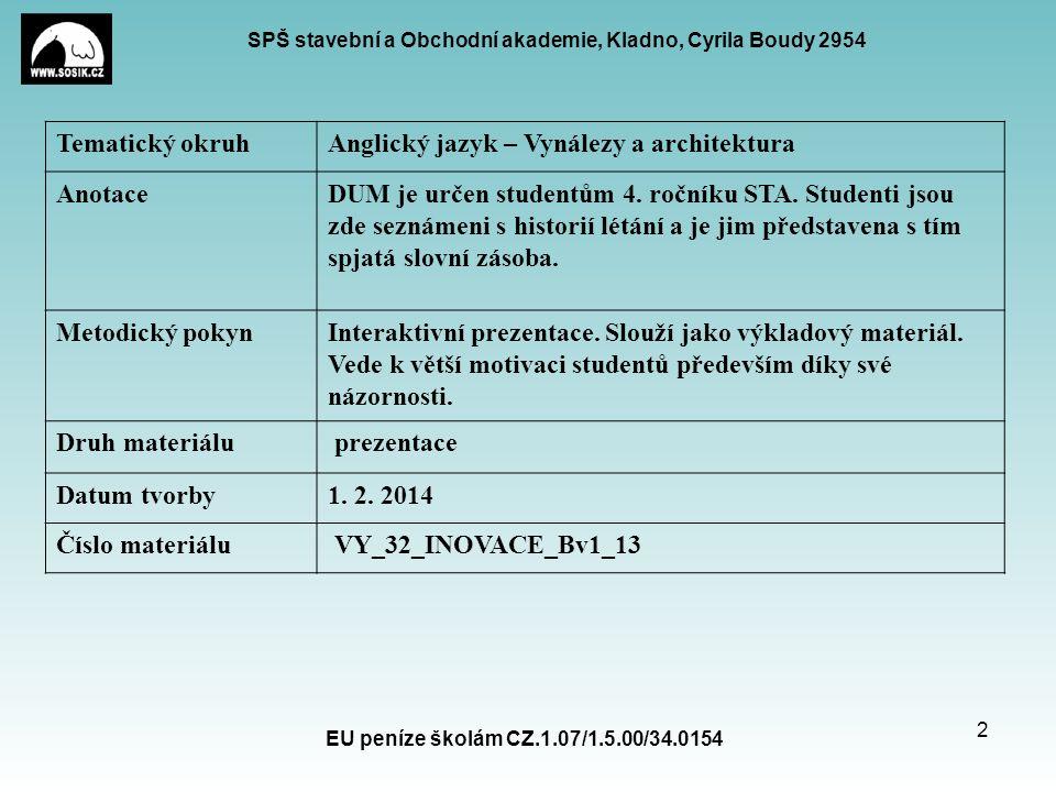 SPŠ stavební a Obchodní akademie, Kladno, Cyrila Boudy 2954 EU peníze školám CZ.1.07/1.5.00/34.0154 2 Tematický okruhAnglický jazyk – Vynálezy a archi