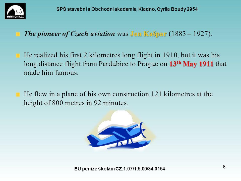 SPŠ stavební a Obchodní akademie, Kladno, Cyrila Boudy 2954 Jan Kašpar The pioneer of Czech aviation was Jan Kašpar (1883 – 1927). 13 th May 1911 He r