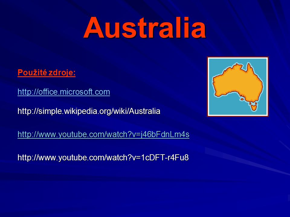 Australia Použité zdroje: http://office.microsoft.comhttp://simple.wikipedia.org/wiki/Australia http://www.youtube.com/watch v=j46bFdnLm4s http://www.youtube.com/watch v=1cDFT-r4Fu8