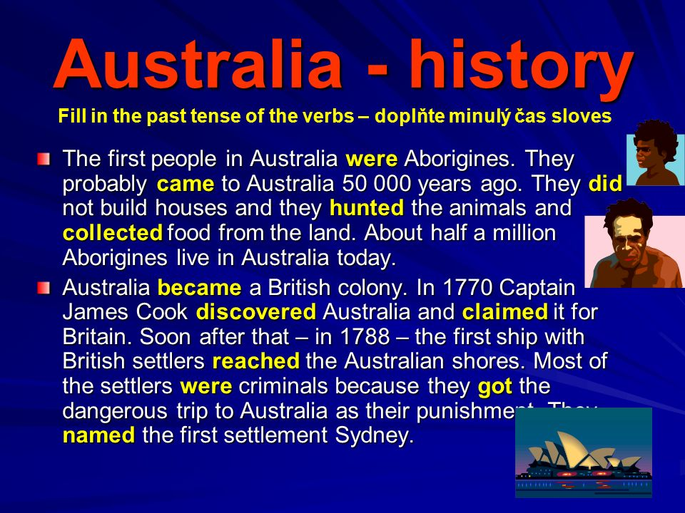 Australia - history The first people in Australia were Aborigines.