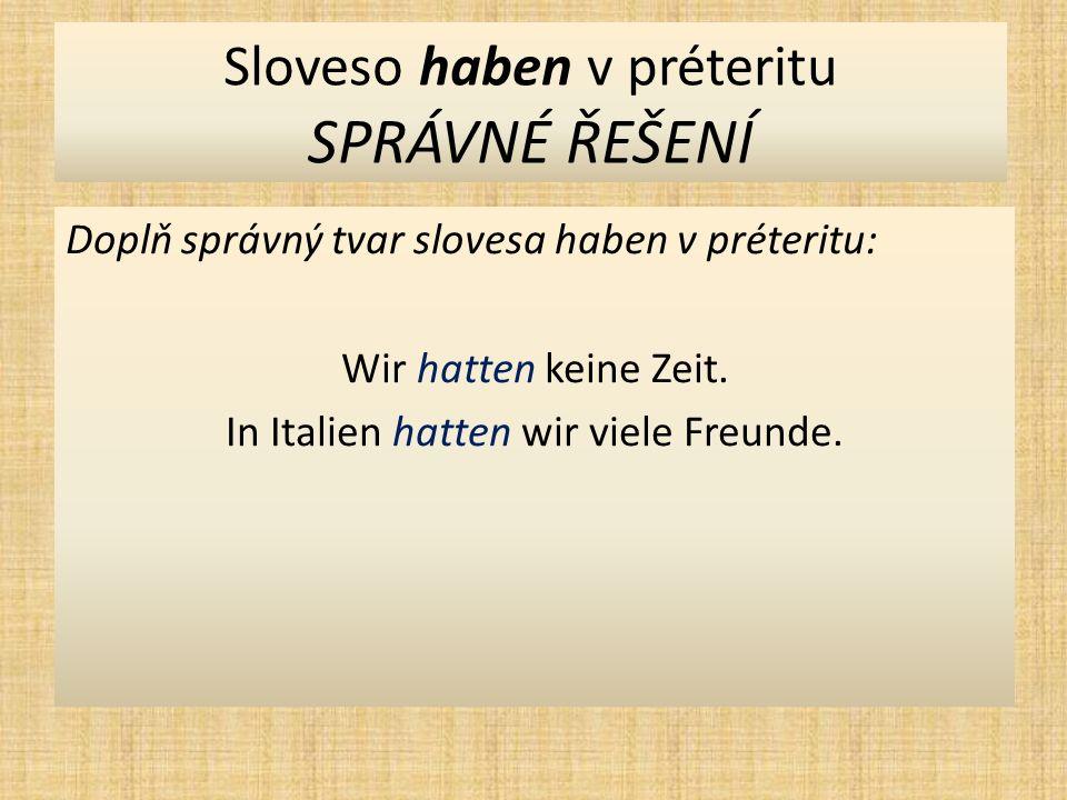 Sloveso haben v préteritu SPRÁVNÉ ŘEŠENÍ Doplň správný tvar slovesa haben v préteritu: Wir hatten keine Zeit.