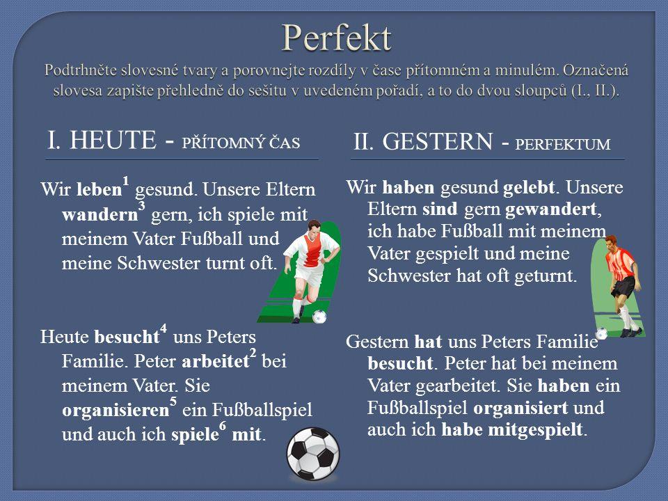 I. HEUTE - PŘÍTOMNÝ ČAS II. GESTERN - PERFEKTUM Wir leben 1 gesund.
