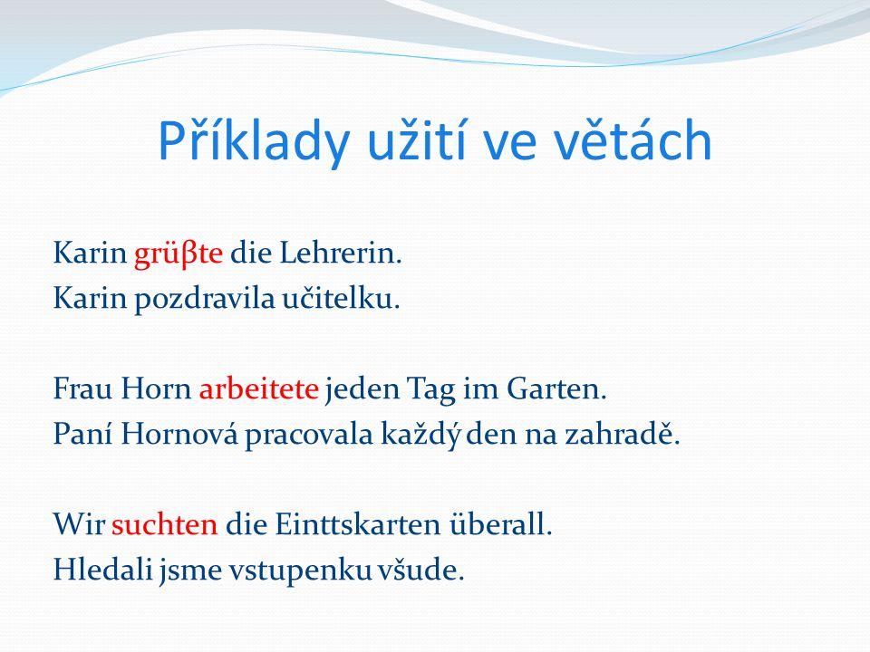 Příklady užití ve větách Karin grüβte die Lehrerin.