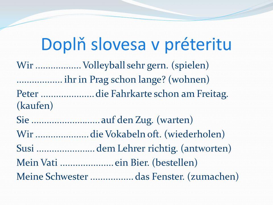 Doplň slovesa v préteritu Wir.................. Volleyball sehr gern.