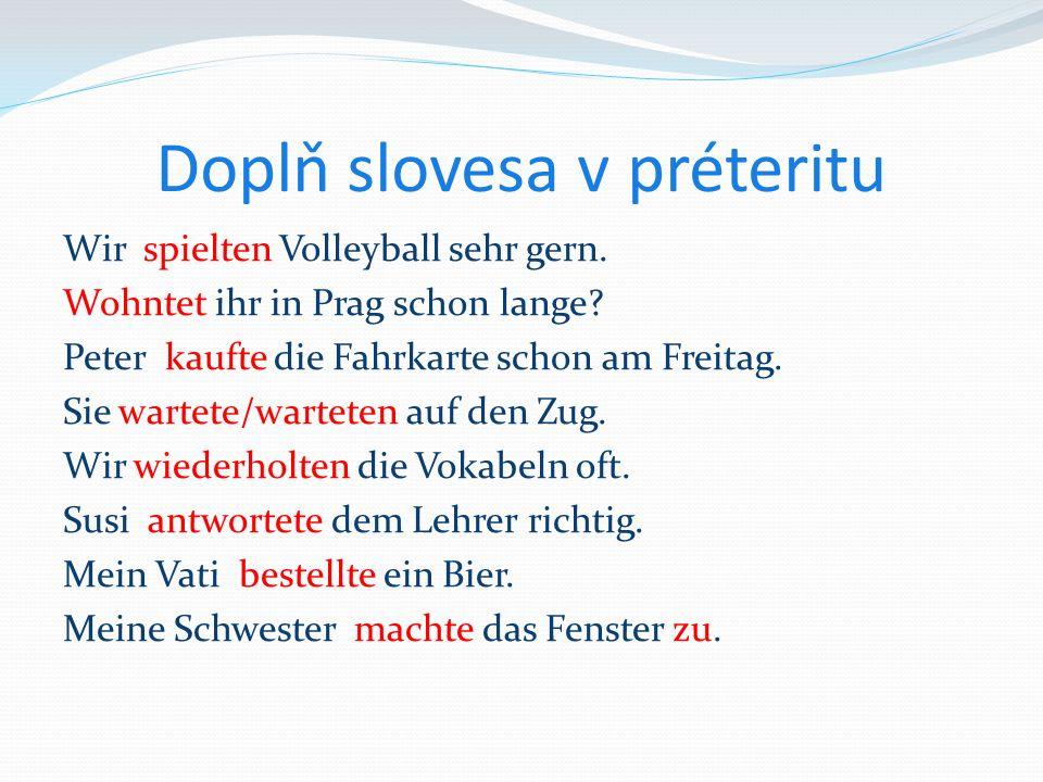 Doplň slovesa v préteritu Wir spielten Volleyball sehr gern.