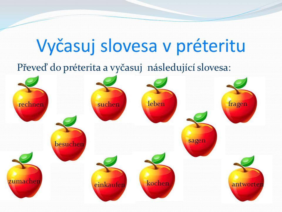 Vyčasuj slovesa v préteritu Převeď do préterita a vyčasuj následující slovesa: rechnensuchen lebenfragen antworten sagen kochen einkaufen besuchen zumachen