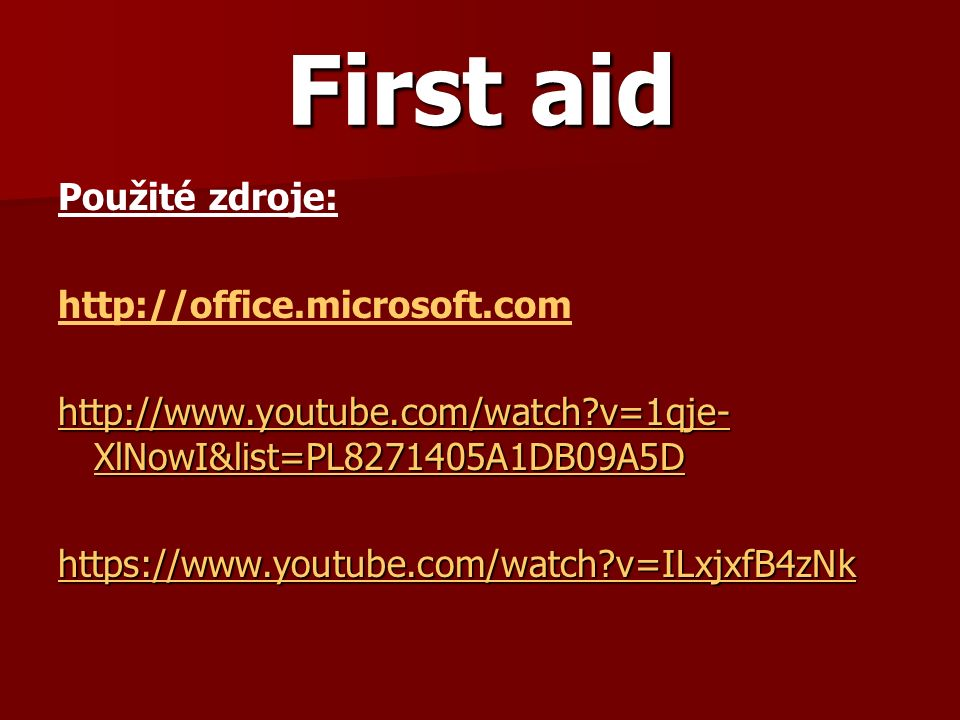 First aid Použité zdroje: http://office.microsoft.com http://www.youtube.com/watch v=1qje- XlNowI&list=PL8271405A1DB09A5D http://www.youtube.com/watch v=1qje- XlNowI&list=PL8271405A1DB09A5D https://www.youtube.com/watch v=ILxjxfB4zNk
