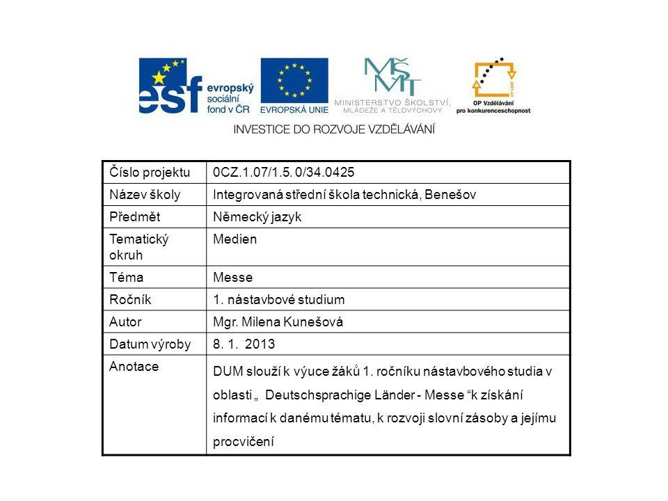 Číslo projektu0CZ.1.07/1.5. 0/34.0425 Název školyIntegrovaná střední škola technická, Benešov PředmětNěmecký jazyk Tematický okruh Medien TémaMesse Ro