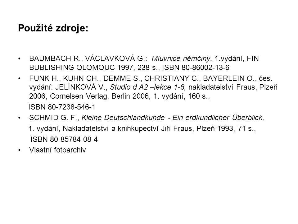 Použité zdroje: BAUMBACH R., VÁCLAVKOVÁ G.: Mluvnice němčiny, 1.vydání, FIN BUBLISHING OLOMOUC 1997, 238 s., ISBN 80-86002-13-6 FUNK H., KUHN CH., DEM