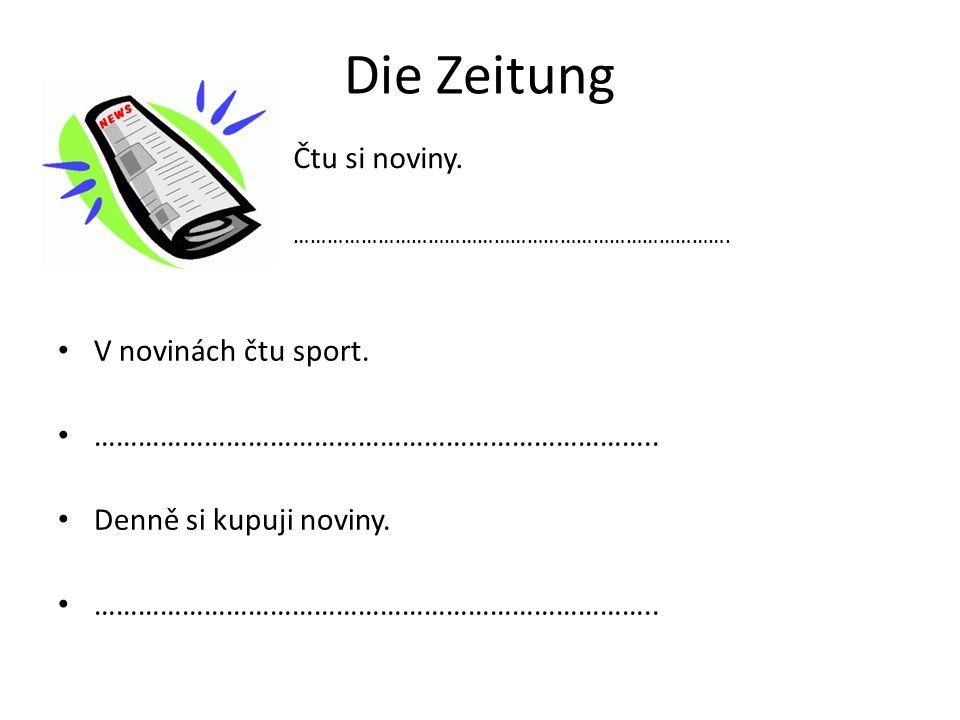 Die Zeitung V novinách čtu sport. …………………………………………………………………..