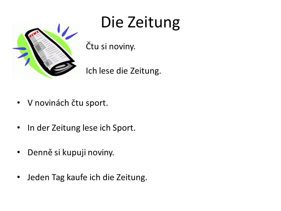 Die Zeitung V novinách čtu sport. In der Zeitung lese ich Sport.