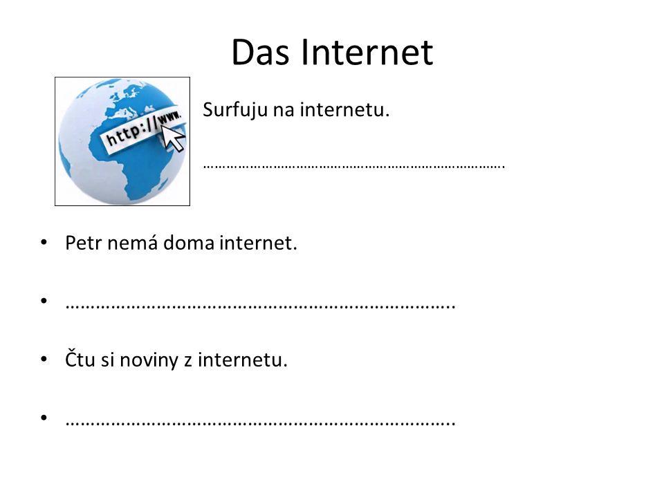 Das Internet Petr nemá doma internet. …………………………………………………………………..