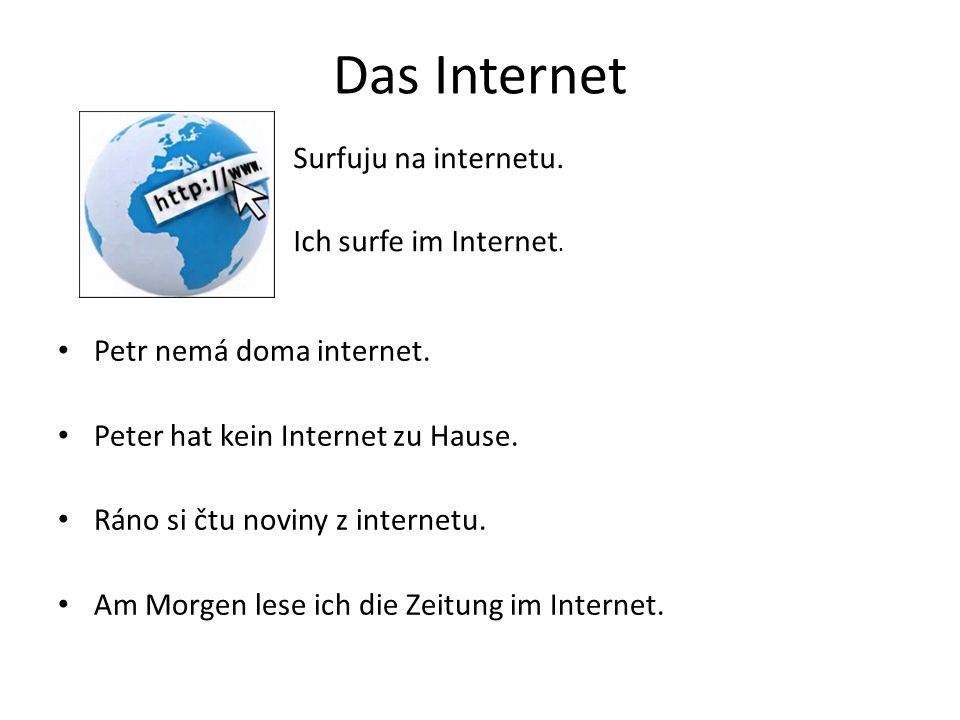 Das Internet Petr nemá doma internet. Peter hat kein Internet zu Hause.