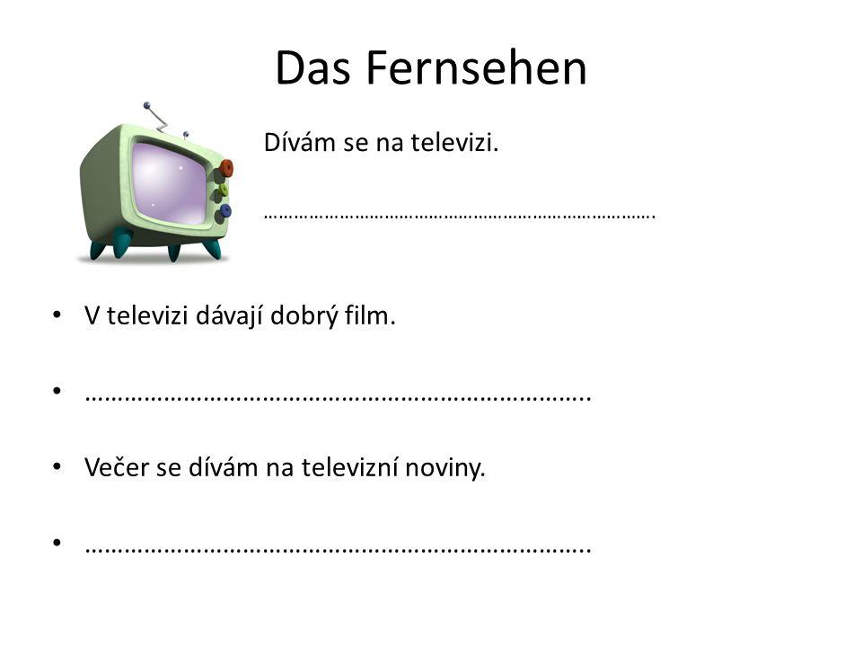 Das Fernsehen V televizi dávají dobrý film. …………………………………………………………………..