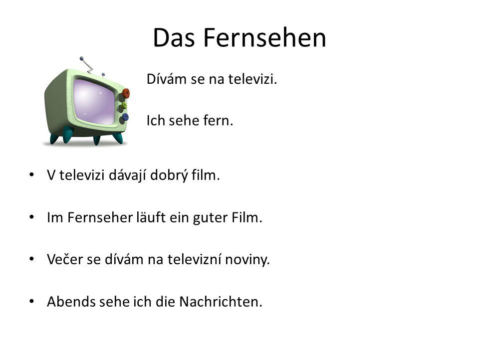 Das Fernsehen V televizi dávají dobrý film. Im Fernseher läuft ein guter Film.