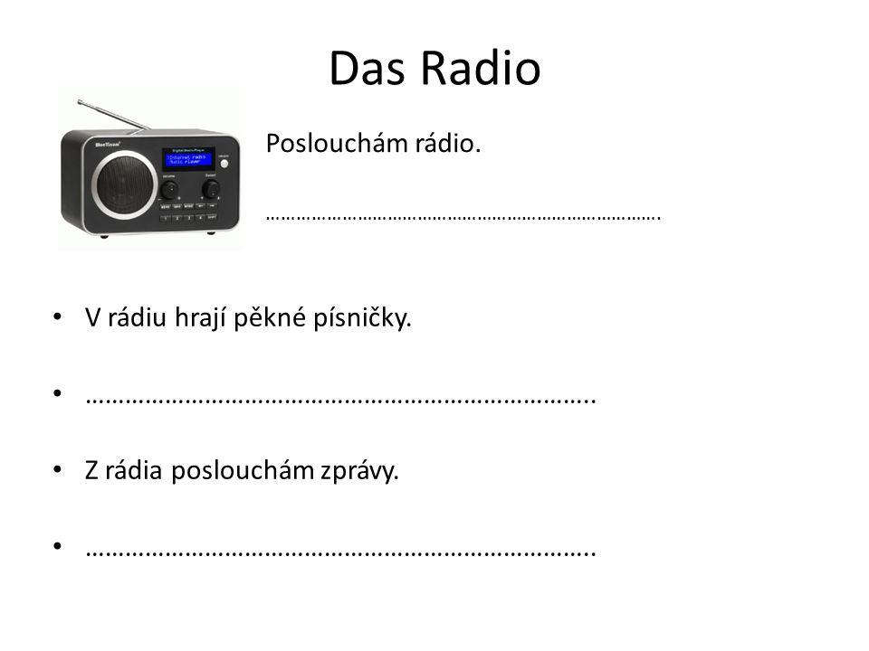Das Radio V rádiu hrají pěkné písničky. …………………………………………………………………..