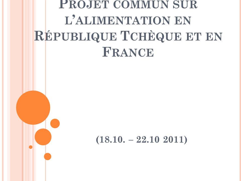 P ROJET COMMUN SUR L ' ALIMENTATION EN R ÉPUBLIQUE T CHÈQUE ET EN F RANCE (18.10. – 22.10 2011)