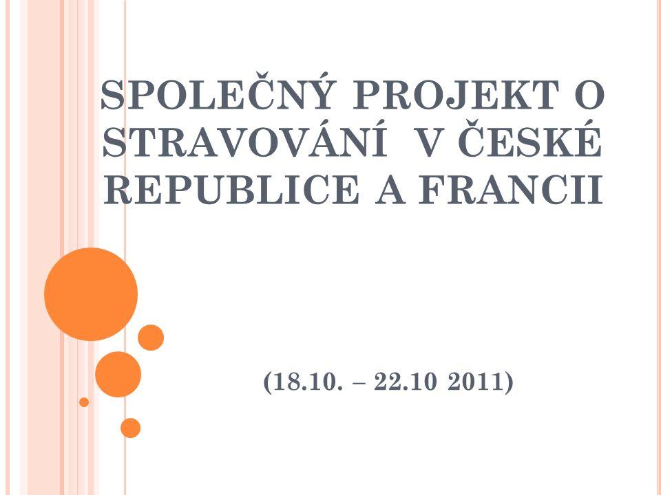 SPOLEČNÝ PROJEKT O STRAVOVÁNÍ V ČESKÉ REPUBLICE A FRANCII (18.10. – 22.10 2011)