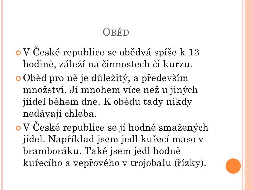 O BĚD V České republice se obědvá spíše k 13 hodině, záleží na činnostech či kurzu.