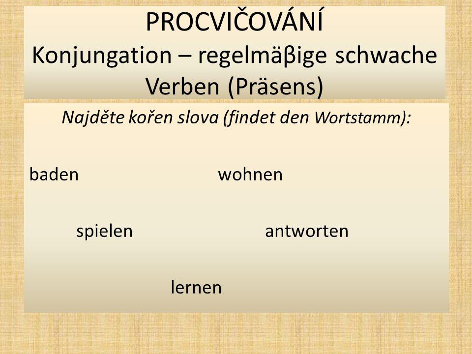 PROCVIČOVÁNÍ Konjungation – regelmäβige schwache Verben (Präsens) Přeložte (übersetzt): Bydlíš v Německu.