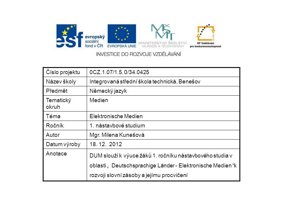Číslo projektu0CZ.1.07/1.5. 0/34.0425 Název školyIntegrovaná střední škola technická, Benešov PředmětNěmecký jazyk Tematický okruh Medien TémaElektron