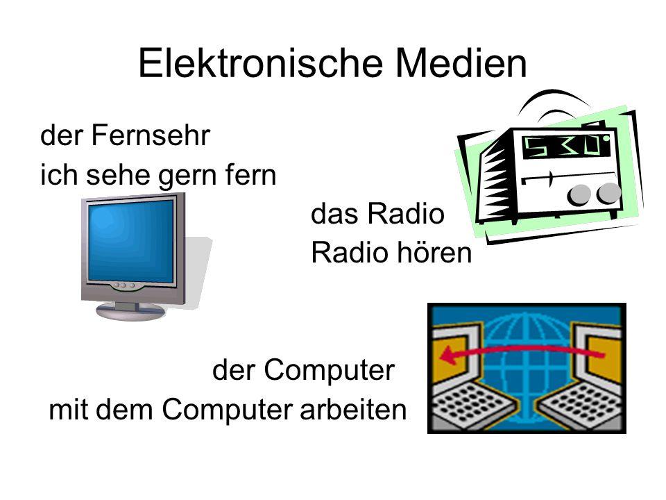 Elektronische Medien der Fernsehr ich sehe gern fern das Radio Radio hören der Computer mit dem Computer arbeiten