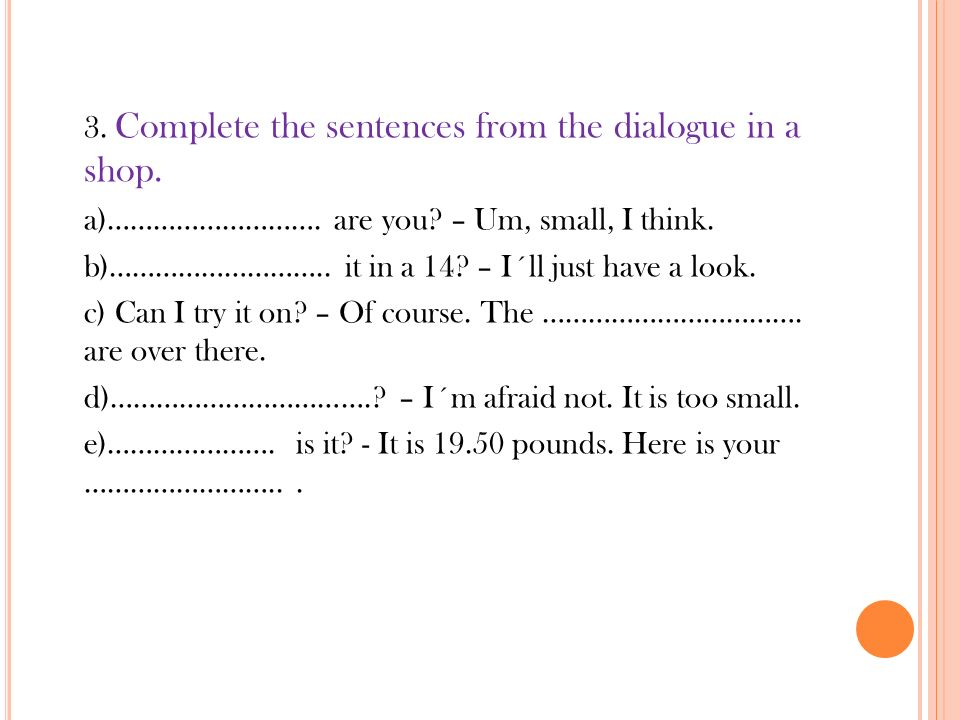 3. Complete the sentences from the dialogue in a shop.