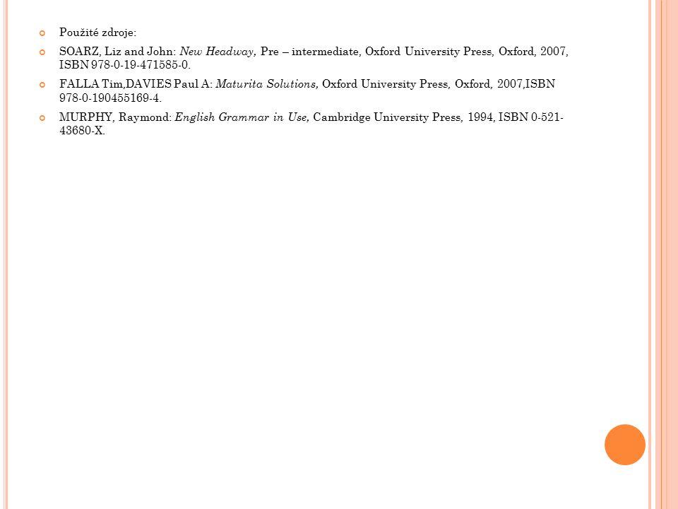 Použité zdroje: SOARZ, Liz and John: New Headway, Pre – intermediate, Oxford University Press, Oxford, 2007, ISBN 978-0-19-471585-0. FALLA Tim,DAVIES